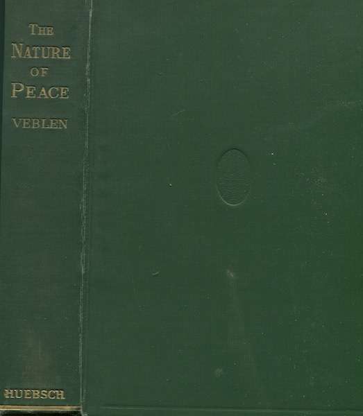 An Inquiry Into The Nature Of Peace And The Terms Of Its Perpetuation. Thorstein Veblen.