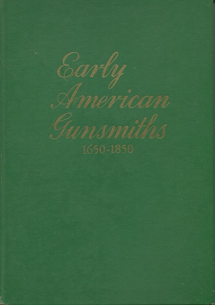 Early American Gunsmiths 1650-1850; Illustrated and Documented. Henry J. Kauffman.
