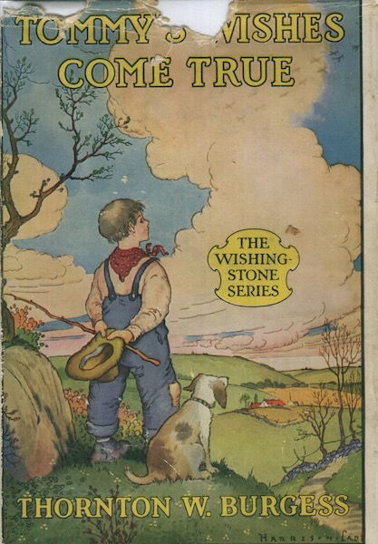 Tommy's Wishes Come True; With Illustrations By Harrison Cady, A Volume of the Wishing Stone Series. Thornton W. Burgess.