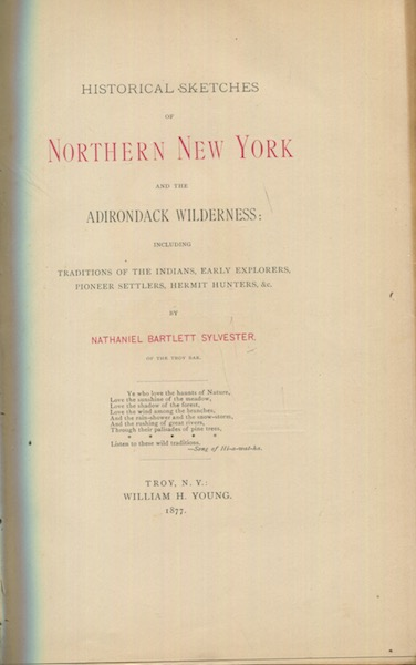 Historical Sketches of Northern New York and the Adirondack Wilderness; Including Traditions Of The Indians, Early Explorers, Pioneer Settlers, Hermit Hunters, Etc. Nathaniel Bartlett Sylvester.