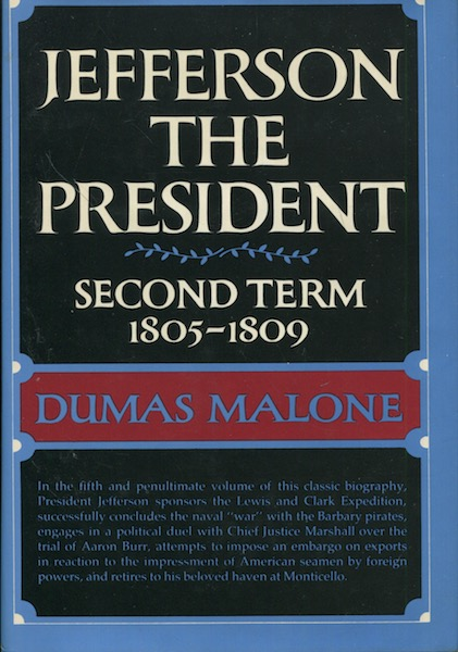 Jefferson The President, Second Term 1805-1809; Volume Five Of Jefferson And His Time. Dumas Malone.