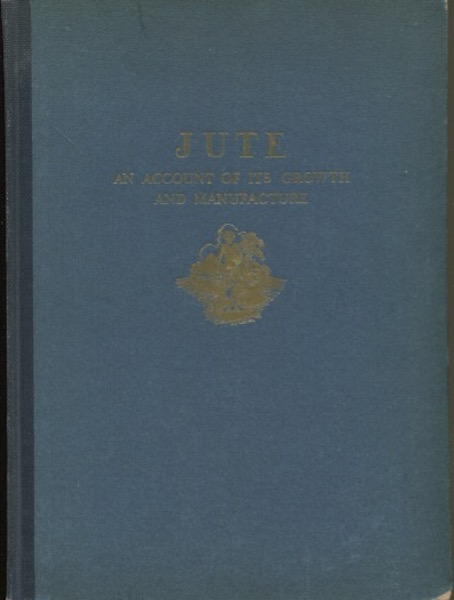 Jute, An Account Of Its Growth And Manufacture. Anonymous.