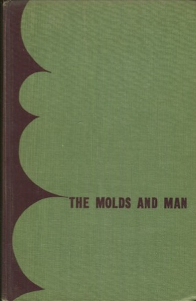 The Molds And Man, An Introduction To The Fungi. Clyde M. Christensen.