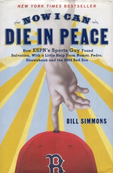 Now I Can Die in Peace: How ESPN's Sports Guy Found Salvation, With a Little Help from Nomar, Pedro, Shawshank and the 2004 Red Sox. Bill Simmons.