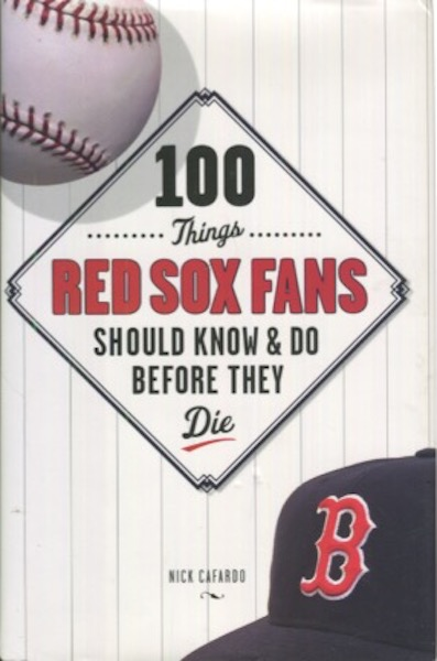 100 Things Red Sox Fans Should & Do Know Before They Die. Nick Cafardo.