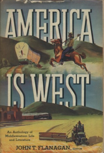 America is West: An Anthology of Middlewestern Life And Literature. John T. Flanagan.