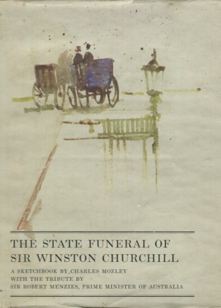 The State Funeral Of Sir Winston Churchill: A Sketchbook By Charles Mozley. Charles Mozley.