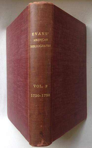 American Bibliography Volume Two: 1730-1750. A Chronological Dictionary Of The Books, Pamphlets And Periodical Publications Printed in The United States Of America From The Genesis Of Printing In 1639 Down To And Including The Year 1820. Charles Evans.