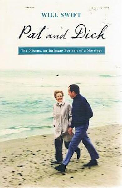 Pat And Dick: The Nixons, An Intimate Portrait Of A Marriage. Swift Will.