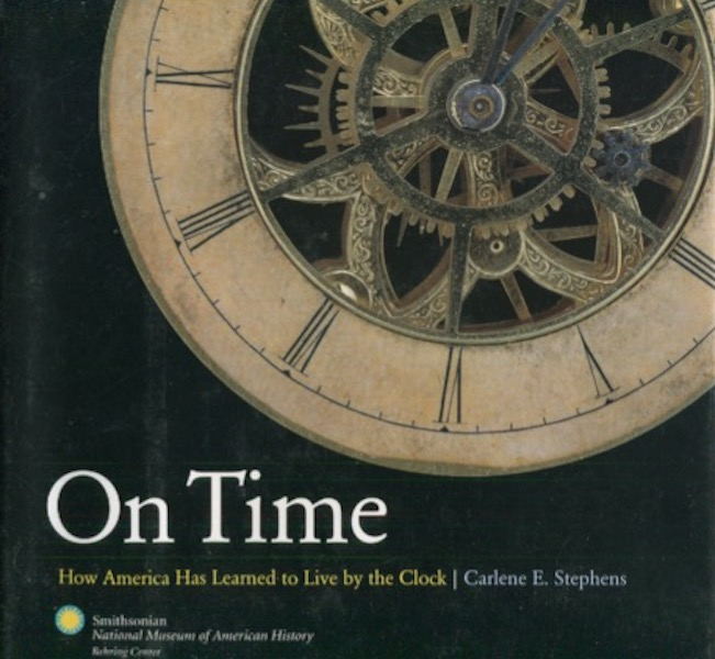 On Time, How America Has Learned to Live by the Clock. Carlene E. Stephens.