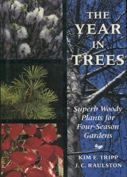 The Year in Trees: Superb Woody Plants for Four-Season Gardens. J. C. Raulston, Kim E. Tripp.