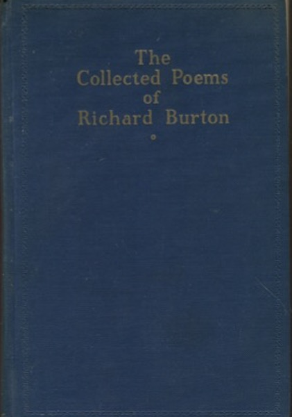 The Collected Poems Of Richard Burton; With An Introduction By Alfred Kreymborg. Richard Burton.