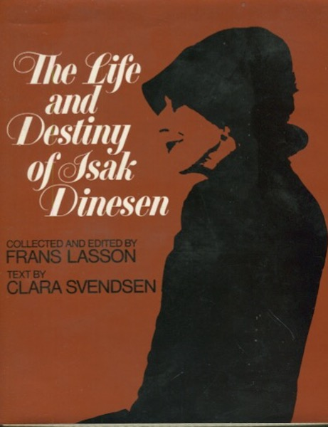 The Life and Destiny of Isak Dinesen. Clara Svendsen, Collected And, , Frans Lasson, Text.