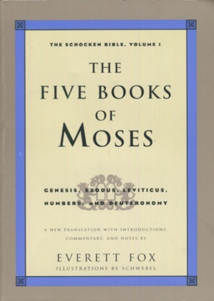 The Schocken Bible Volume 1, The Five Books Of Moses; Genesis, Exodus, Leviticus, Numbers, Deuteronomy; A New Translation With Introductions Commentary And Notes By Everett Fox, Illustrations By Schwebel. Everett Fox.