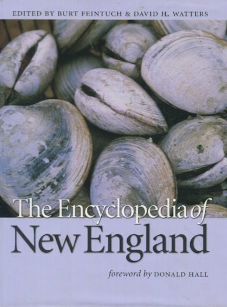 The Encyclopedia of New England, The Culture And History Of An American Region; Foreword by Donald Hall. Burt Feintuch, David H. Watters.