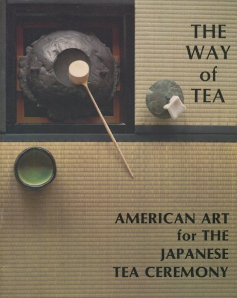 The Way Of Tea, American Art for The Japanese Tea Ceremony. Barbara Thorn.