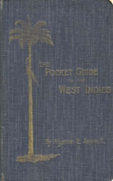 A Pocket Guide To The West Indies. Algernon Aspinall.