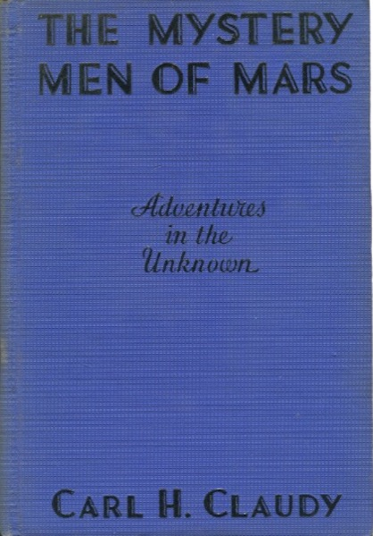 The Mystery Men Of Mars, Adventures In The Unknown. Carl H. Claudy.