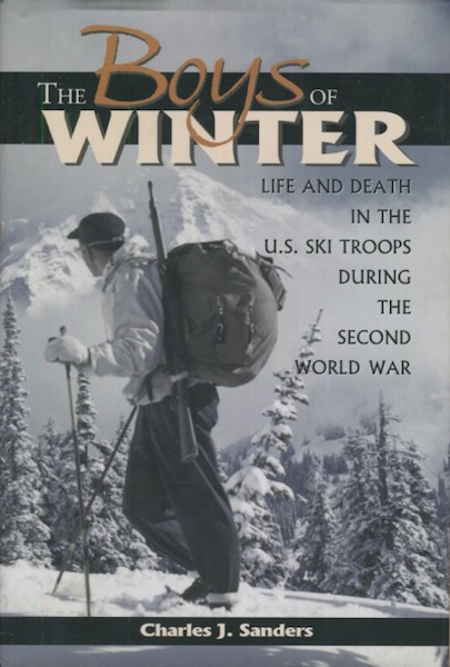 The Boys Of Winter; Life And Death In The U.S. Ski Troops During The Second World War. Charles J. Sanders.