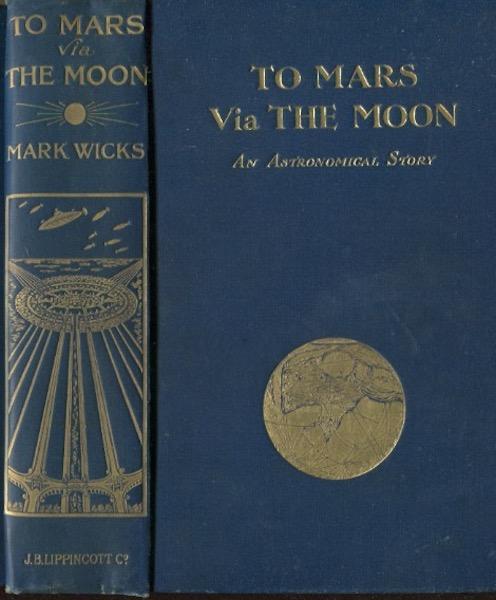 To Mars Via The Moon, An Astronomical Story. Mark Wicks.