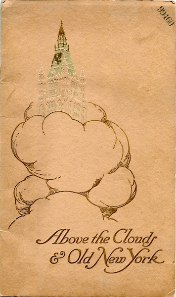 Above the Clouds and Old New York. An Historical Sketch of the Site and a Description of the Many Wonders of the Woolworth Buuilding. Bruce H. Addington.