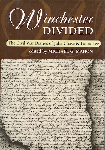 Winchester Divided: The Civi War Diaries of Julia Chase & Laura Lee. Michael G. Mahon, ed.