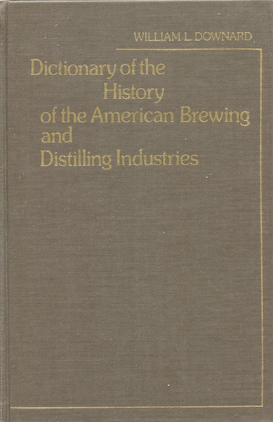 Dictionary of the History of the American Brewing and Distilling Industries. William L. Downard.
