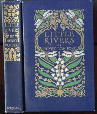 Little Rivers; A Book of Essays in Profitable Idleness. Henry Van Dyke