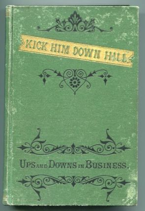 Kick Him Down Hill; Ups And Downs In Business. Miss M. M. Smith