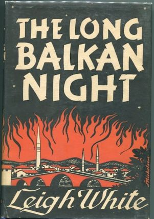 The Long Balkan Night. Yugoslavia, Leigh White