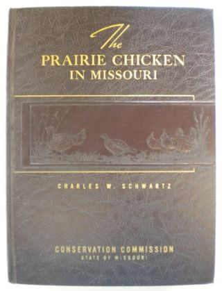 The Prairie Chicken In Missouri. Charles W. Schwartz