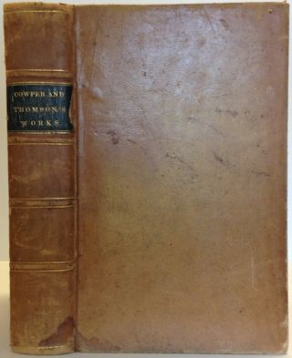 The Works of Cowper and Thomson, Including Many Letters and Poems Never Before Published in This...