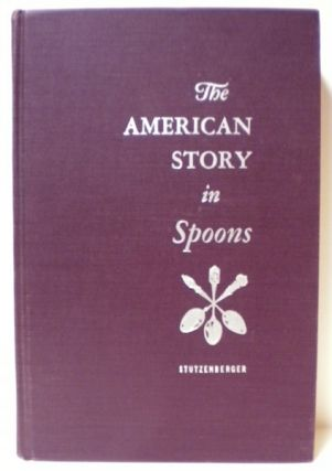 The American Story in Spoons, with An Historical Sketch of the Spoon Through the Ages. Albert...