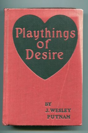 Playthings Of Desire; Illustrated with scenes from the Photo-Play. J. Wesley Putnam