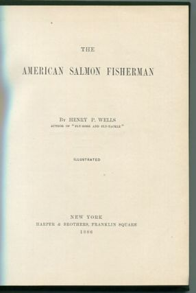 The American Salmon Fisherman. Henry P. Wells