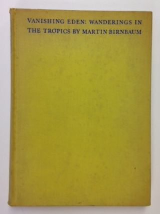 Vanishing Eden; Wanderings In The Tropics. Martin Birnbaum