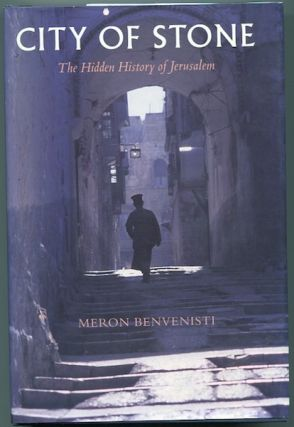 City Of Stone; The Hidden History Of Jerusalem. Meron Benvenisti