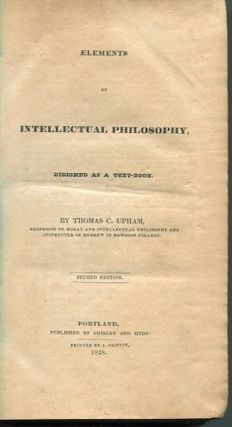 Elements Of Intellectual Philosophy; Designed As A Text-Book. Thomas C. Upham