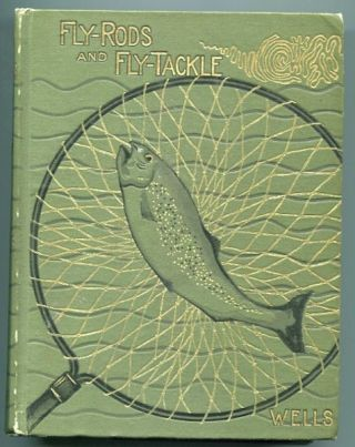 Fly-Rods And Fly-Tackle; Suggestions As To Their Manufacture And Use. Henry P. Wells