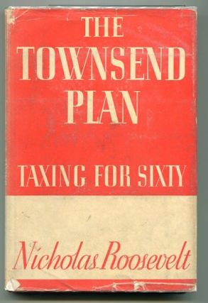 The Townsend Plan Taxing For Sixty; Introduction By Lewis W. Douglas. Nicholas Roosevelt