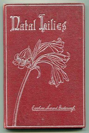 Natal Lilies and Other Poems. Caroline Leonard Goodenough