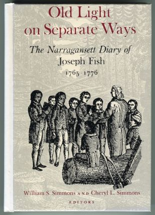 Old Light on Separate Ways: The Narraganset Diary of Joseph Fish 1765-1776. William S. Simmons,...