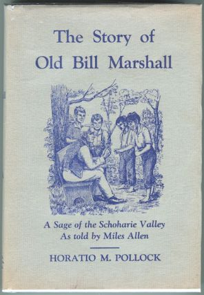 The Story of Old Bill Marshall: A Sage of the Schoharie Valley As told by Miles Allen. Horatio M. Pollock.