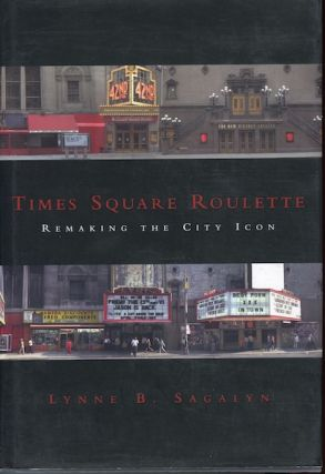 Times Square Roulette: Remaking the City Icon. Lynne B. Sagalyn.
