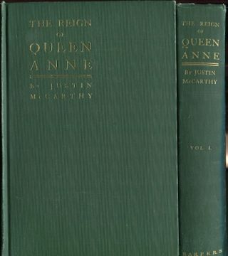 The Reign of Queen Anne; In Two Volumes. Justin McCarthy