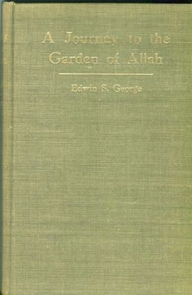 A Journey To The Garden Of Allah. Edwin S. George