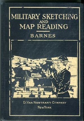 Elements Of Military Sketching And Map Reading. Capt. John B. Barnes