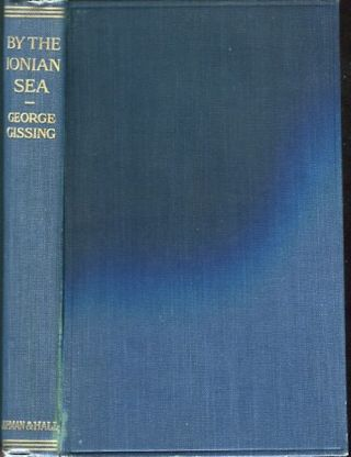 By The Ionian Sea; Notes On A Ramble In Southern Italy. George Gissing