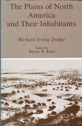 The Plains of North America and Their Inhabitants; Edited by Wayne R. Kime. Colonel Richard...