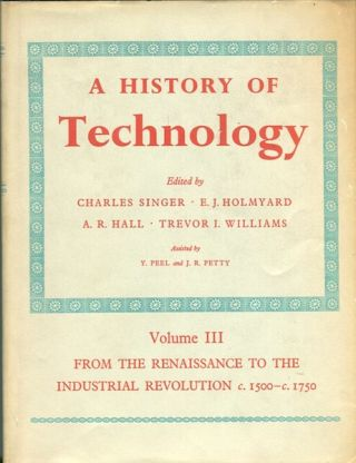 A History Of Technology; Volume III. From The Renaissance To The Industrial Revolution c1500 -...